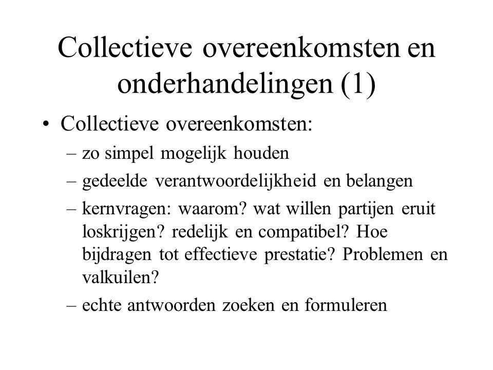 Collectieve overeenkomsten en onderhandelingen (1) Collectieve overeenkomsten: –zo simpel mogelijk houden –gedeelde verantwoordelijkheid en belangen –kernvragen: waarom.