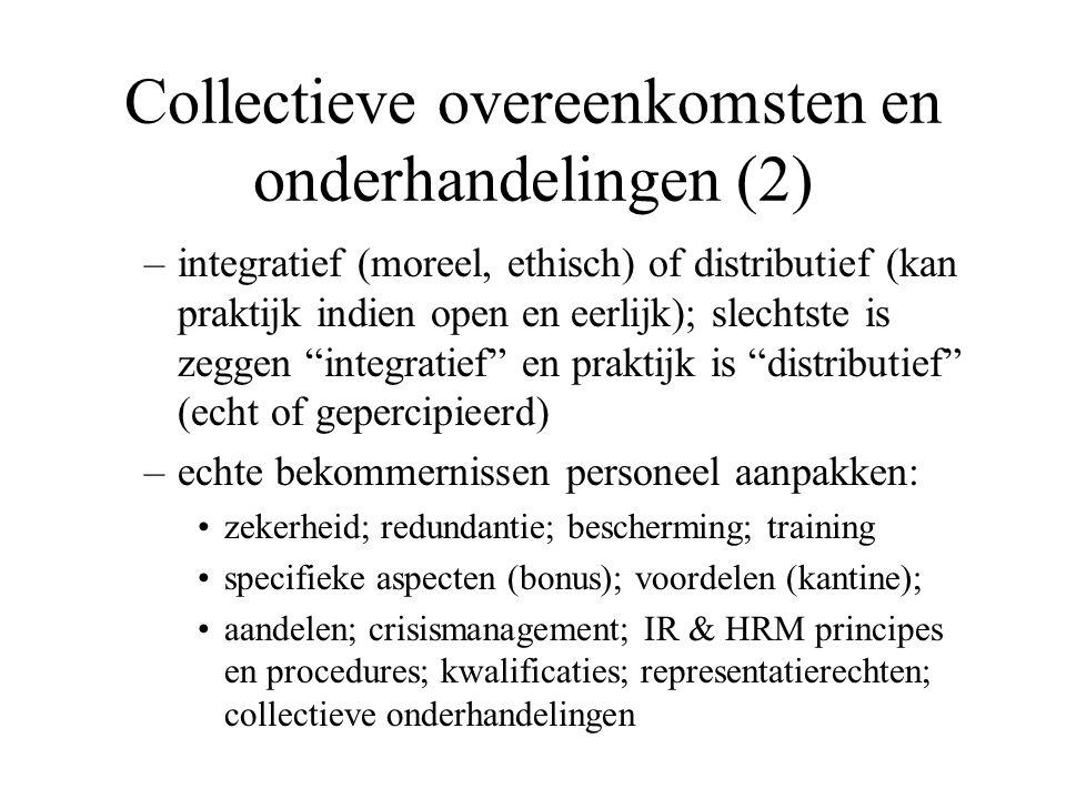 Collectieve overeenkomsten en onderhandelingen (2) –integratief (moreel, ethisch) of distributief (kan praktijk indien open en eerlijk); slechtste is zeggen integratief en praktijk is distributief (echt of gepercipieerd) –echte bekommernissen personeel aanpakken: zekerheid; redundantie; bescherming; training specifieke aspecten (bonus); voordelen (kantine); aandelen; crisismanagement; IR & HRM principes en procedures; kwalificaties; representatierechten; collectieve onderhandelingen