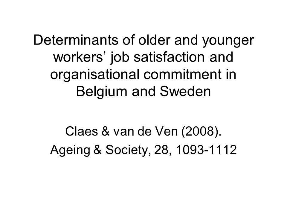 Determinants of older and younger workers' job satisfaction and organisational commitment in Belgium and Sweden Claes & van de Ven (2008).