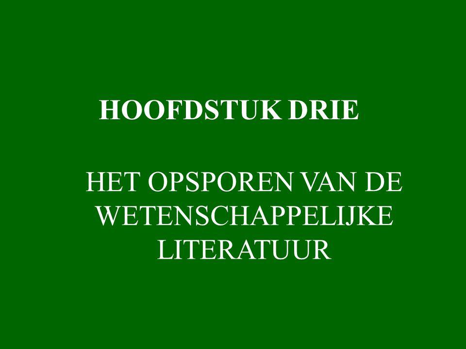 HOOFDSTUK DRIE HET OPSPOREN VAN DE WETENSCHAPPELIJKE LITERATUUR