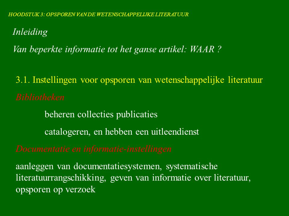 HOODSTUK 3: OPSPOREN VAN DE WETENSCHAPPELIJKE LITERATUUR Inleiding Van beperkte informatie tot het ganse artikel: WAAR .