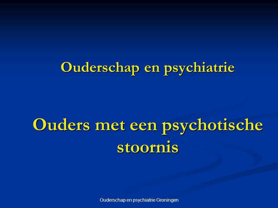Ouderschap en psychiatrie Groningen Onderzoeksvraag Welke behoeften aan ondersteuning hebben ouders met psychiatrische beperkingen.