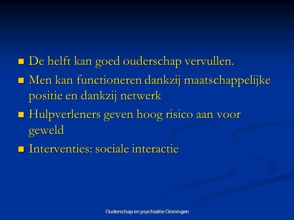 Ouderschap en psychiatrie Groningen De helft kan goed ouderschap vervullen. De helft kan goed ouderschap vervullen. Men kan functioneren dankzij maats