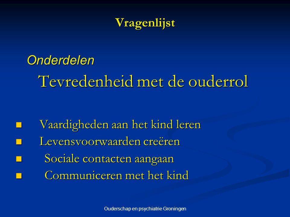 Ouderschap en psychiatrie Groningen Vragenlijst Onderdelen Tevredenheid met de ouderrol Tevredenheid met de ouderrol Vaardigheden aan het kind leren V