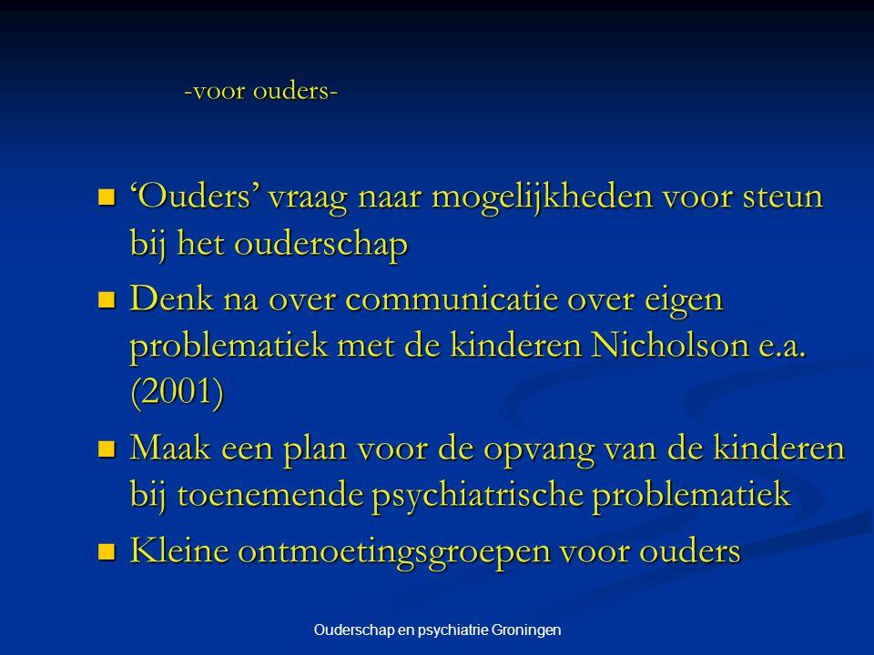 Ouderschap en psychiatrie Groningen -voor ouders- 'Ouders' vraag naar mogelijkheden voor steun bij het ouderschap 'Ouders' vraag naar mogelijkheden vo