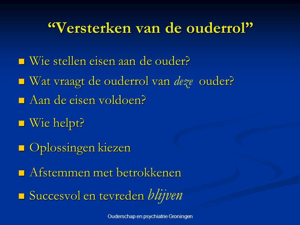 """Ouderschap en psychiatrie Groningen """"Versterken van de ouderrol"""" Wie stellen eisen aan de ouder? Wie stellen eisen aan de ouder? Wat vraagt de ouderro"""