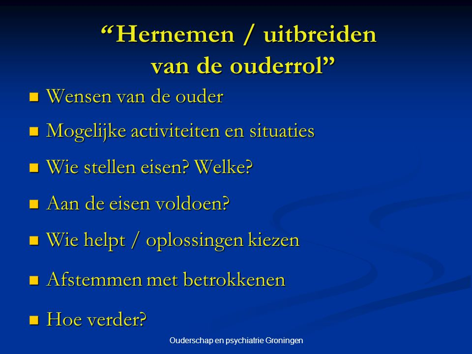 """Ouderschap en psychiatrie Groningen """" Hernemen / uitbreiden van de ouderrol"""" Wensen van de ouder Wensen van de ouder Mogelijke activiteiten en situati"""