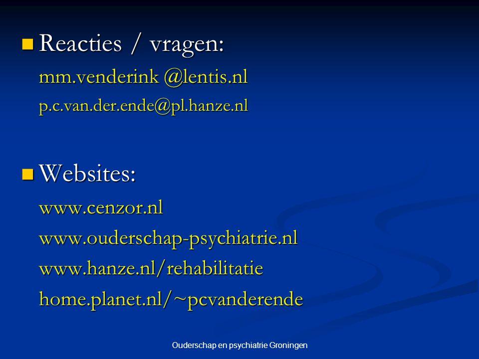Ouderschap en psychiatrie Groningen Reacties / vragen: Reacties / vragen: mm.venderink @lentis.nl p.c.van.der.ende@pl.hanze.nl p.c.van.der.ende@pl.han