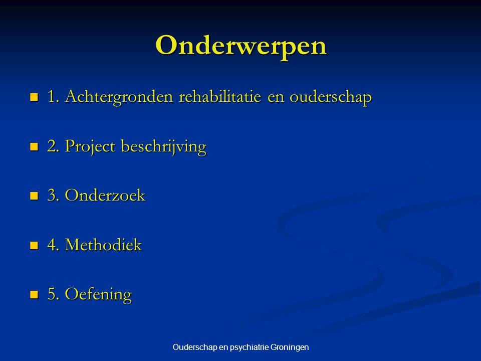 Ouderschap en psychiatrie Groningen 3 Onderzoek vanuit Rehabilitatie Vragen naar mogelijkheden en niet naar onmogelijkheden (deficiënties) Vragen naar mogelijkheden en niet naar onmogelijkheden (deficiënties) Zelfbeoordeling en weinig observatie Zelfbeoordeling en weinig observatie