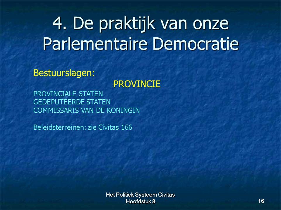 4. De praktijk van onze Parlementaire Democratie 16 Bestuurslagen: PROVINCIE PROVINCIALE STATEN GEDEPUTEERDE STATEN COMMISSARIS VAN DE KONINGIN Beleid