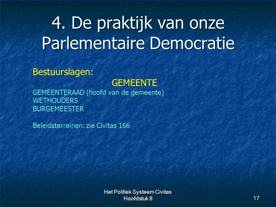 4. De praktijk van onze Parlementaire Democratie 17 Bestuurslagen: GEMEENTE GEMEENTERAAD (hoofd van de gemeente) WETHOUDERS BURGEMEESTER Beleidsterrei