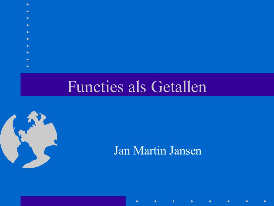 2 Functies als Getallen Vraag Hoeveel formalisme is er nodig om een serieuze programmeertaal te maken.