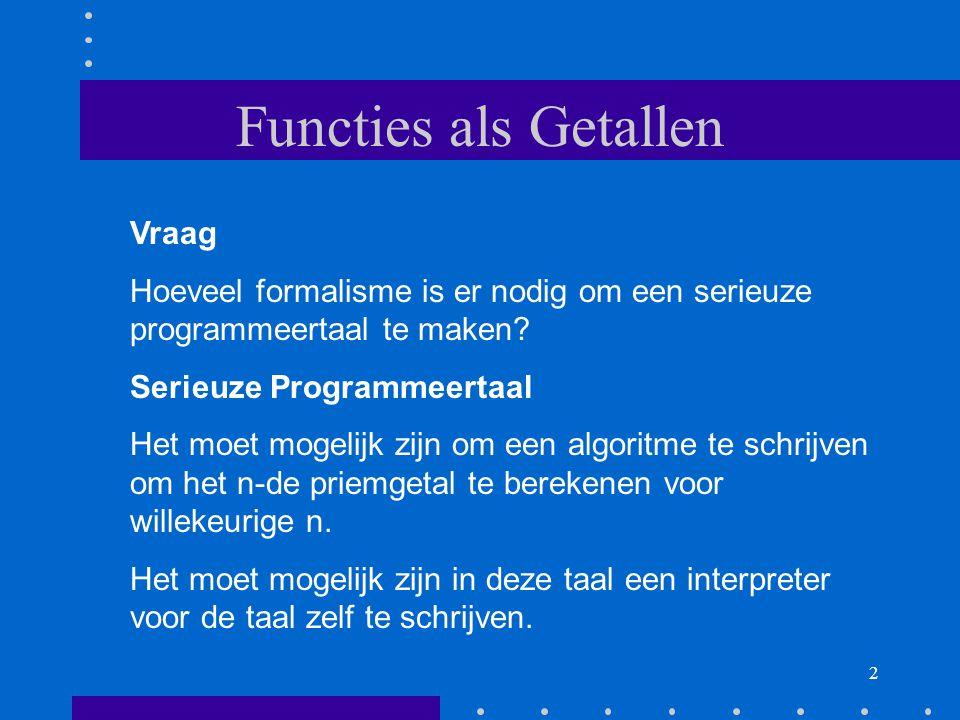 3 Functies als Getallen Antwoord Het blijkt dat je met erg weinig formalisme toe kan.