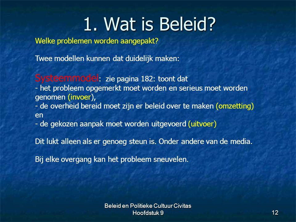 1. Wat is Beleid? 12 Welke problemen worden aangepakt? Twee modellen kunnen dat duidelijk maken: Systeemmodel : zie pagina 182: toont dat - het proble