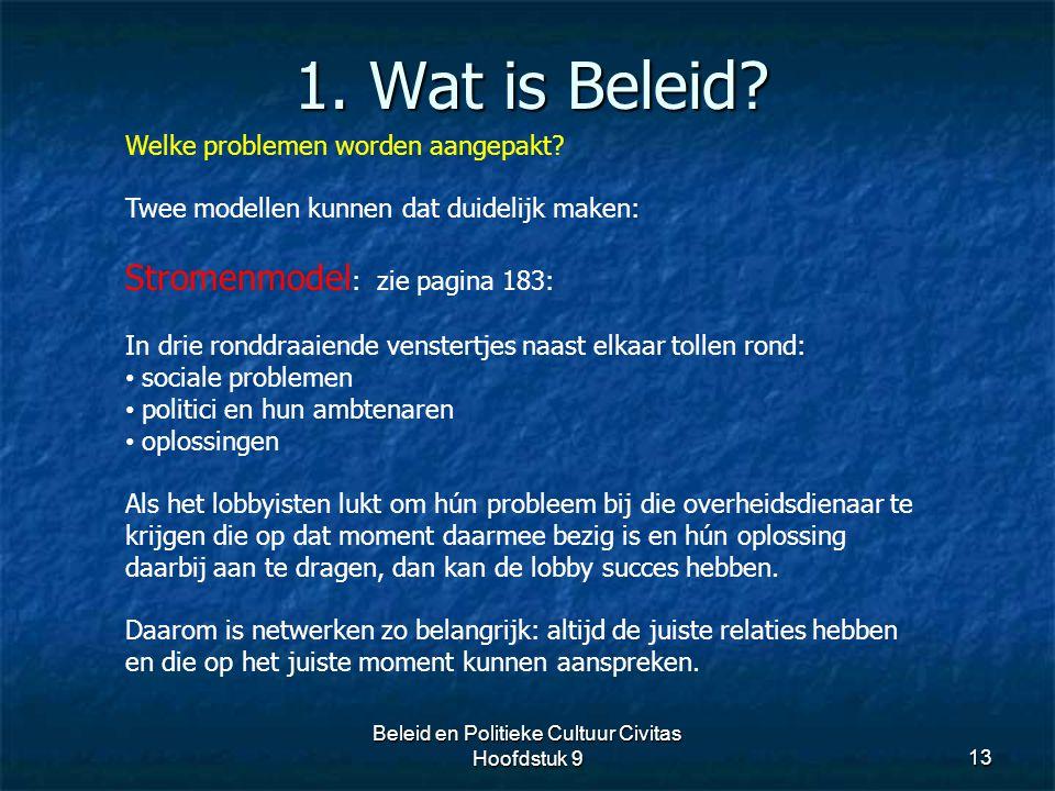 1. Wat is Beleid? 13 Welke problemen worden aangepakt? Twee modellen kunnen dat duidelijk maken: Stromenmodel : zie pagina 183: In drie ronddraaiende