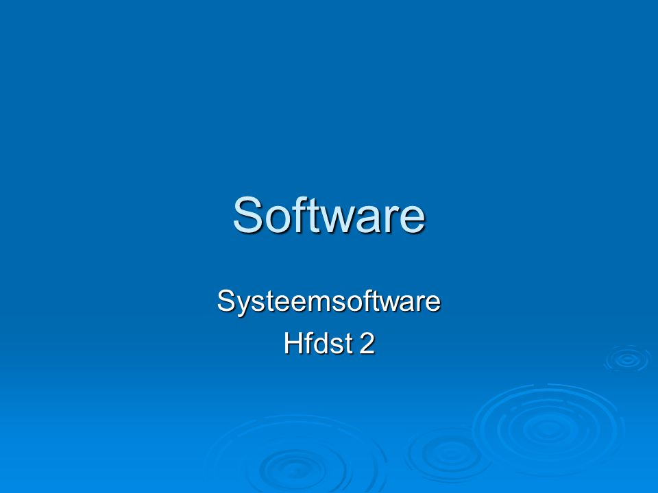 Software Systeemsoftware Hfdst 2