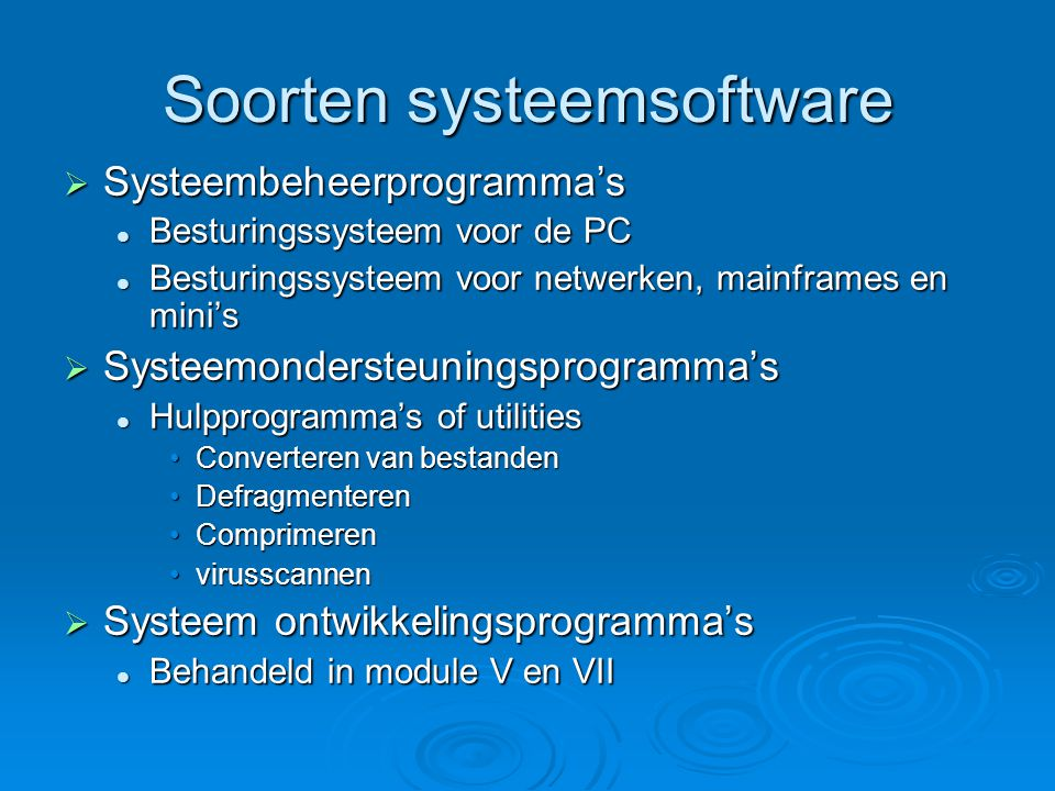 Soorten systeemsoftware  Systeembeheerprogramma's Besturingssysteem voor de PC Besturingssysteem voor de PC Besturingssysteem voor netwerken, mainfra
