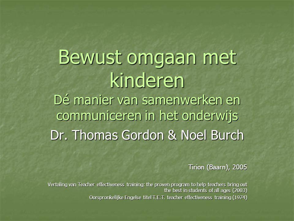 Bewust omgaan met kinderen Dé manier van samenwerken en communiceren in het onderwijs Dr. Thomas Gordon & Noel Burch Tirion (Baarn), 2005 Vertaling va