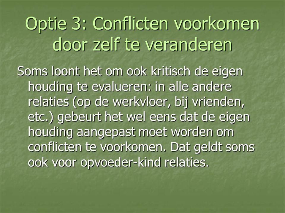 Optie 3: Conflicten voorkomen door zelf te veranderen Soms loont het om ook kritisch de eigen houding te evalueren: in alle andere relaties (op de wer
