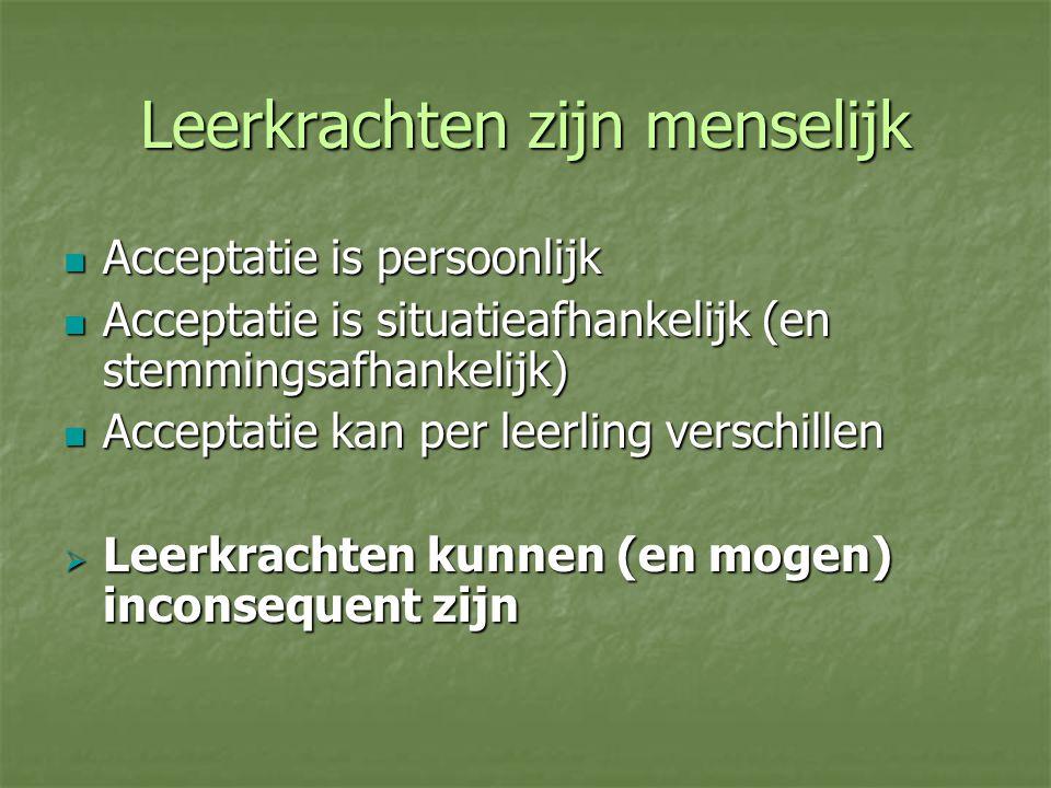 Leerkrachten zijn menselijk Acceptatie is persoonlijk Acceptatie is persoonlijk Acceptatie is situatieafhankelijk (en stemmingsafhankelijk) Acceptatie