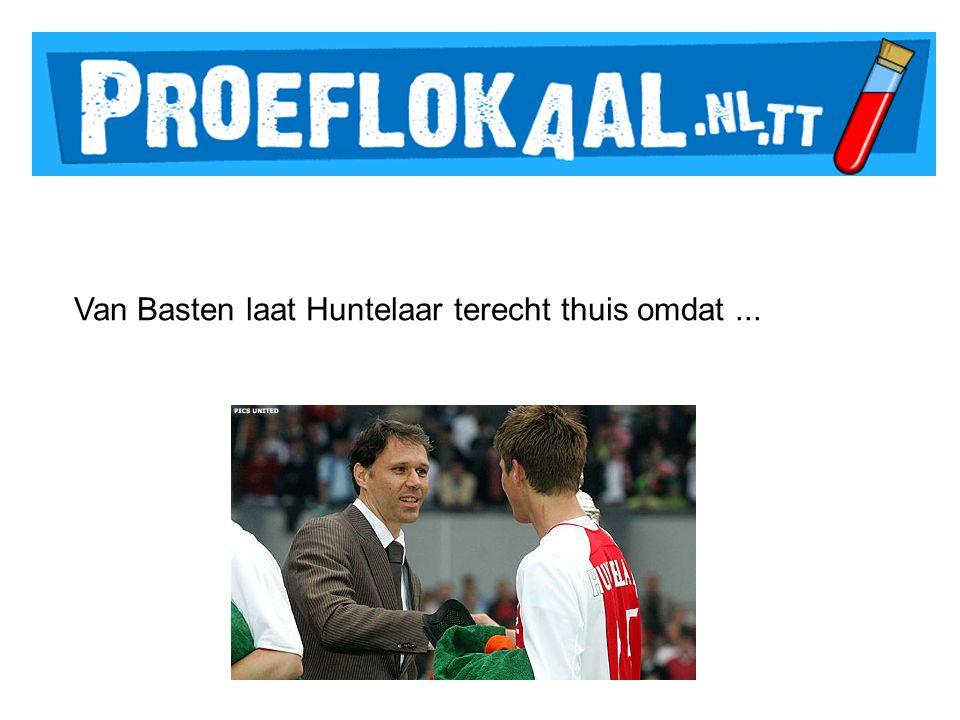 Van Basten laat Huntelaar terecht thuis omdat...