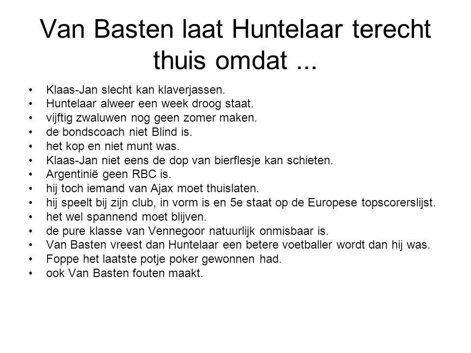 Van Basten laat Huntelaar terecht thuis omdat... Klaas-Jan slecht kan klaverjassen. Huntelaar alweer een week droog staat. vijftig zwaluwen nog geen z