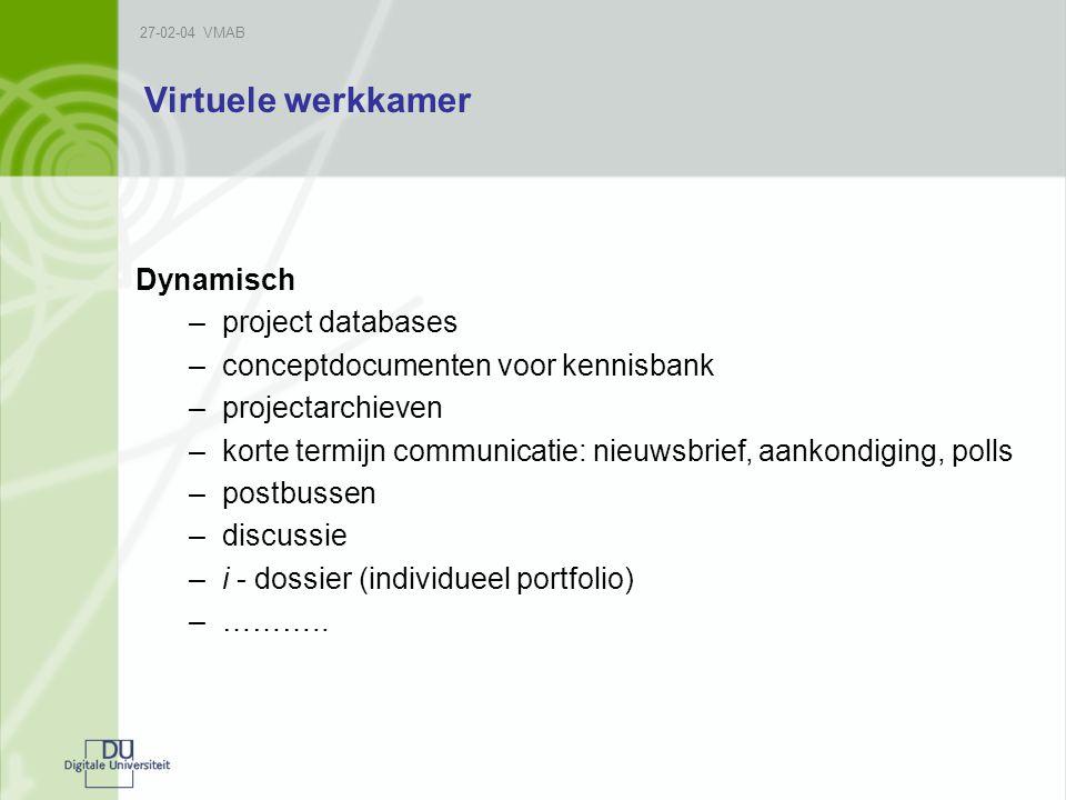 27-02-04 VMAB Virtuele werkkamer Dynamisch –project databases –conceptdocumenten voor kennisbank –projectarchieven –korte termijn communicatie: nieuwsbrief, aankondiging, polls –postbussen –discussie –i - dossier (individueel portfolio) –………..