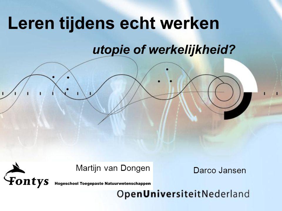 Leren tijdens echt werken utopie of werkelijkheid Darco Jansen Martijn van Dongen