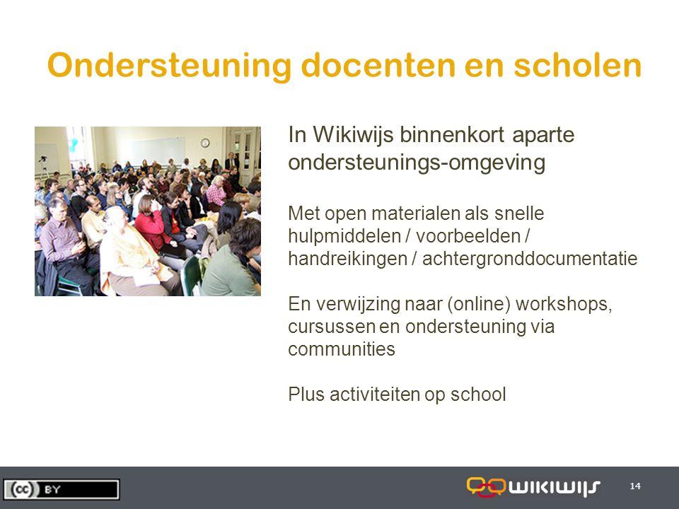29-7-201414 Ondersteuning docenten en scholen In Wikiwijs binnenkort aparte ondersteunings-omgeving Met open materialen als snelle hulpmiddelen / voor