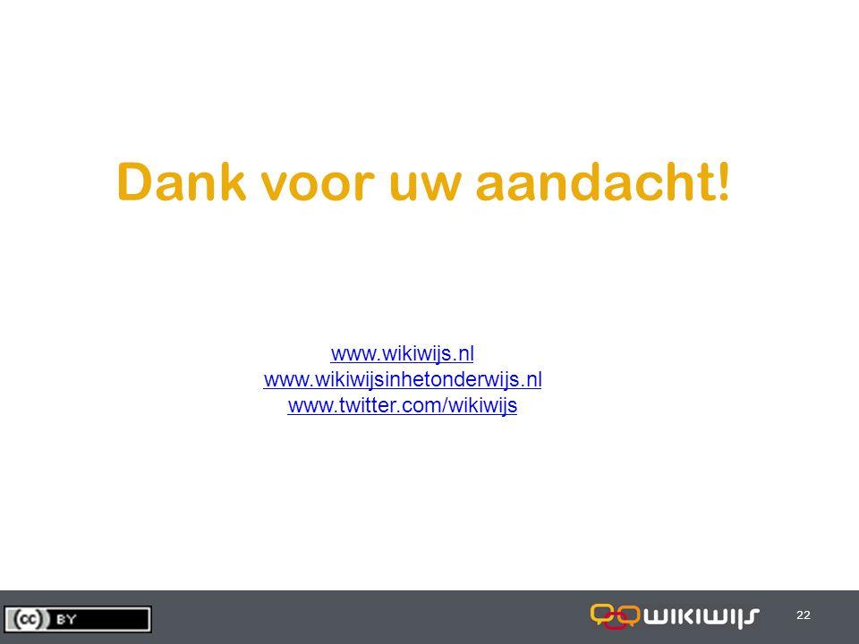 29-7-201422 Dank voor uw aandacht! www.wikiwijs.nl www.wikiwijsinhetonderwijs.nl www.twitter.com/wikiwijs