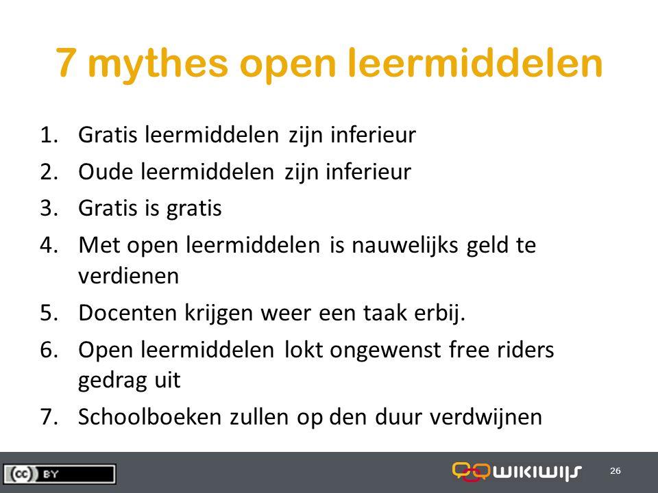 29-7-201426 7 mythes open leermiddelen 1.Gratis leermiddelen zijn inferieur 2.Oude leermiddelen zijn inferieur 3.Gratis is gratis 4.Met open leermidde