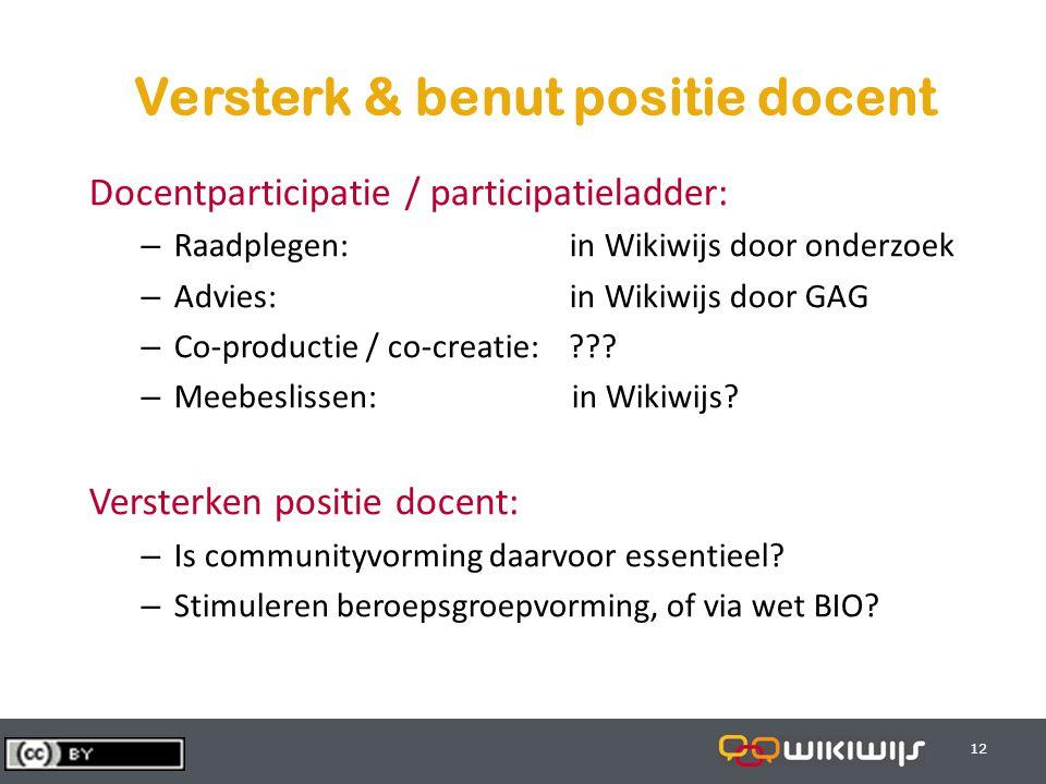 29-7-201412 Versterk & benut positie docent Docentparticipatie / participatieladder: – Raadplegen: in Wikiwijs door onderzoek – Advies: in Wikiwijs door GAG – Co-productie / co-creatie: .