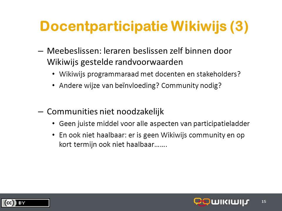 29-7-201415 Docentparticipatie Wikiwijs (3) – Meebeslissen: leraren beslissen zelf binnen door Wikiwijs gestelde randvoorwaarden Wikiwijs programmaraad met docenten en stakeholders.