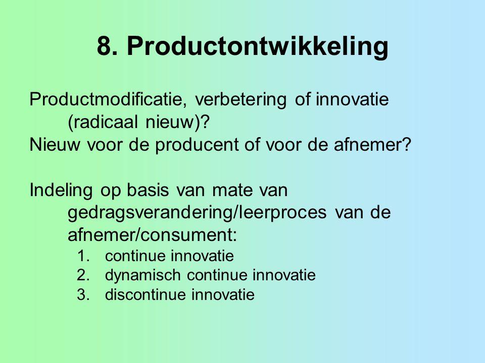 8. Productontwikkeling Productmodificatie, verbetering of innovatie (radicaal nieuw)? Nieuw voor de producent of voor de afnemer? Indeling op basis va