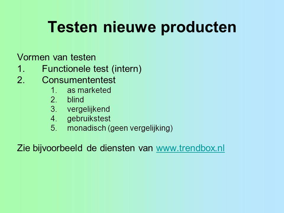 Testen nieuwe producten Vormen van testen 1.Functionele test (intern) 2.Consumententest 1.as marketed 2.blind 3.vergelijkend 4.gebruikstest 5.monadisc