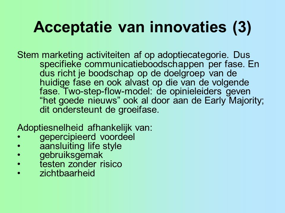 Acceptatie van innovaties (3) Stem marketing activiteiten af op adoptiecategorie.