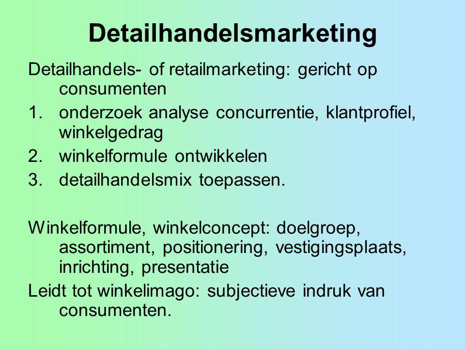 Detailhandelsmarketing Detailhandels- of retailmarketing: gericht op consumenten 1.onderzoek analyse concurrentie, klantprofiel, winkelgedrag 2.winkelformule ontwikkelen 3.detailhandelsmix toepassen.