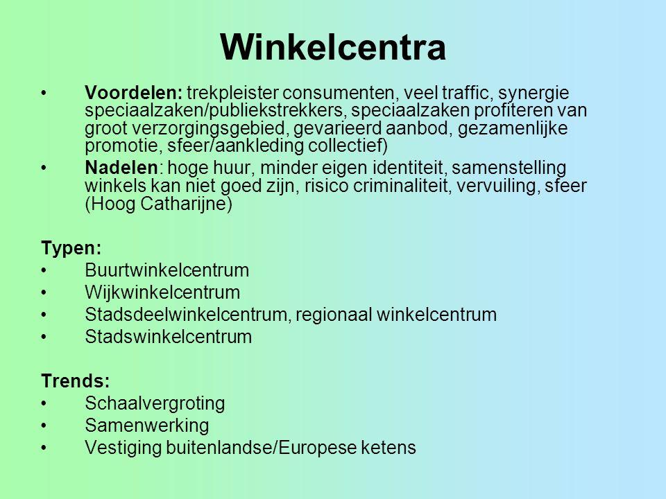 Winkelcentra Voordelen: trekpleister consumenten, veel traffic, synergie speciaalzaken/publiekstrekkers, speciaalzaken profiteren van groot verzorging