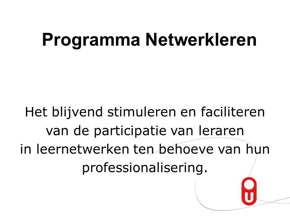 Programma Netwerkleren Het blijvend stimuleren en faciliteren van de participatie van leraren in leernetwerken ten behoeve van hun professionalisering