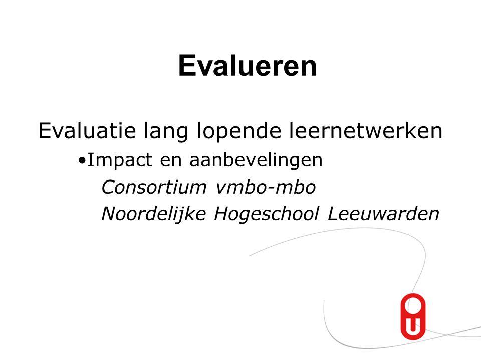 Evalueren Evaluatie lang lopende leernetwerken Impact en aanbevelingen Consortium vmbo-mbo Noordelijke Hogeschool Leeuwarden