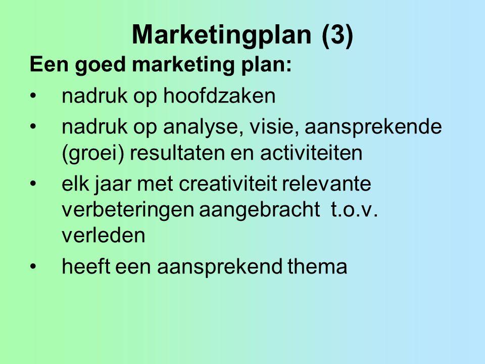 Marketingplan (3) Een goed marketing plan: nadruk op hoofdzaken nadruk op analyse, visie, aansprekende (groei) resultaten en activiteiten elk jaar met