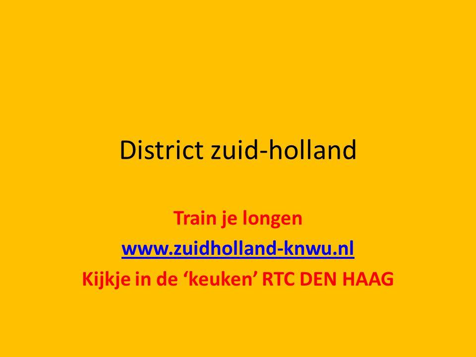 District zuid-holland Train je longen www.zuidholland-knwu.nl Kijkje in de 'keuken' RTC DEN HAAG