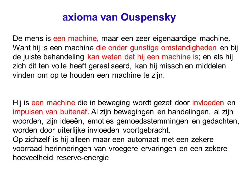 axioma van Ouspensky De mens is een machine, maar een zeer eigenaardige machine.