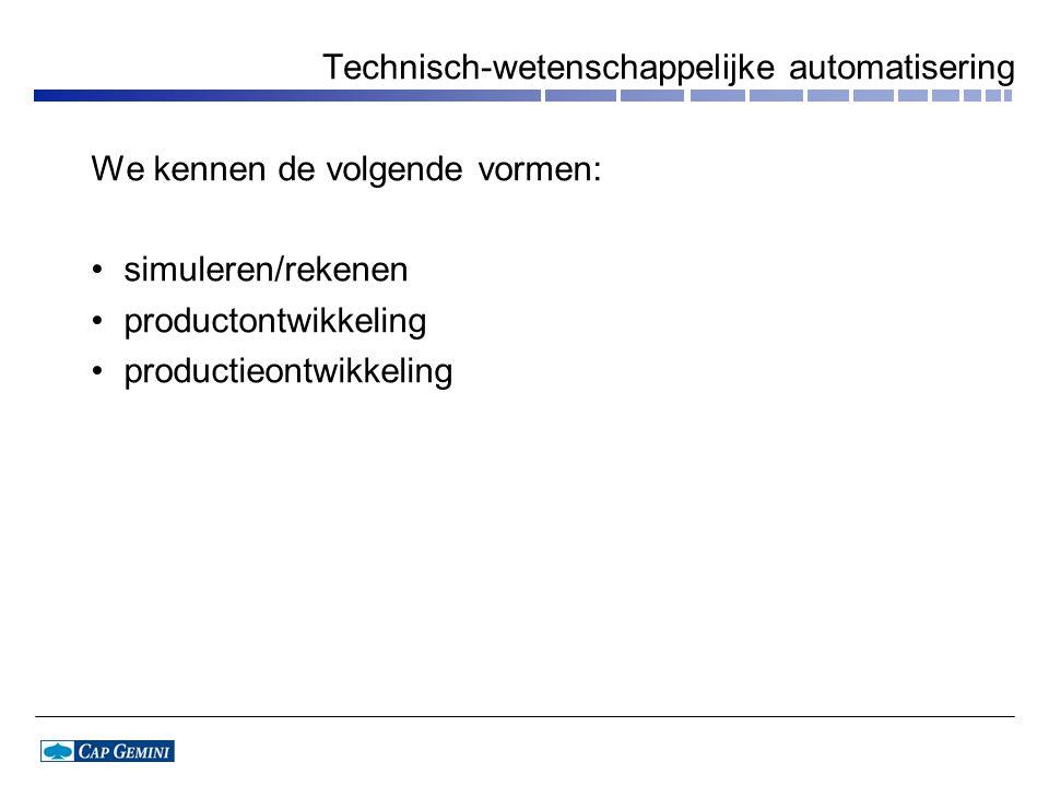 Technisch-wetenschappelijke automatisering We kennen de volgende vormen: simuleren/rekenen productontwikkeling productieontwikkeling