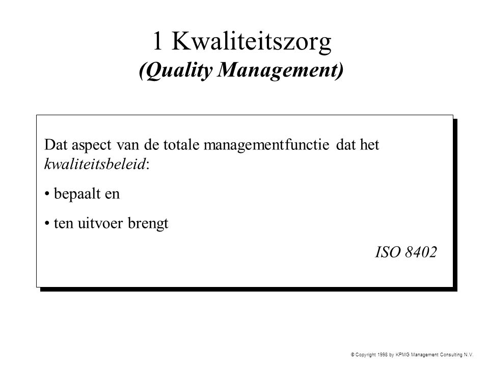 © Copyright 1998 by KPMG Management Consulting N.V. 1 Kwaliteitszorg (Quality Management) Dat aspect van de totale managementfunctie dat het kwaliteit