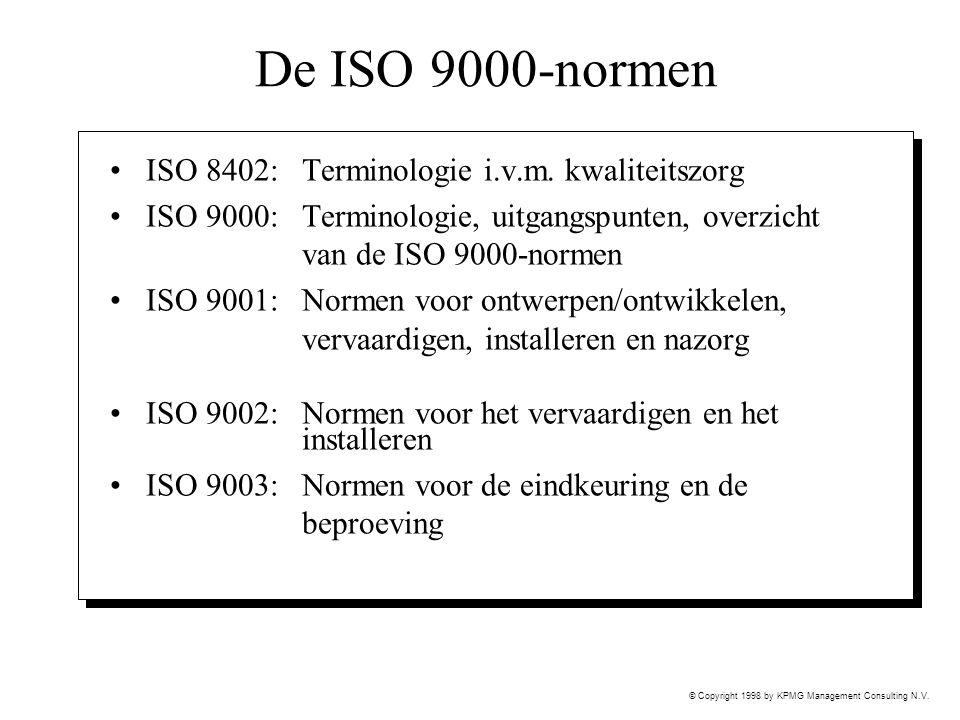 © Copyright 1998 by KPMG Management Consulting N.V. De ISO 9000-normen ISO 8402: Terminologie i.v.m. kwaliteitszorg ISO 9000:Terminologie, uitgangspun