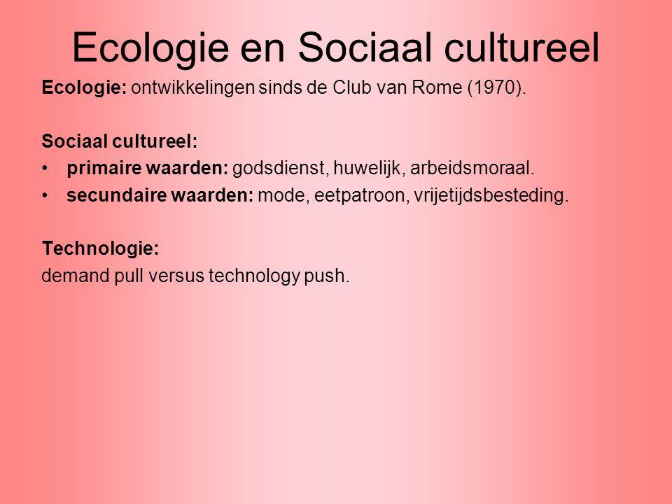 Ecologie en Sociaal cultureel Ecologie: ontwikkelingen sinds de Club van Rome (1970). Sociaal cultureel: primaire waarden: godsdienst, huwelijk, arbei