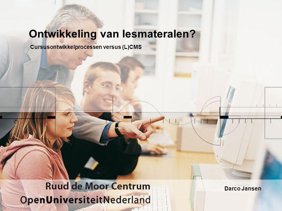 Ontwikkeling van lesmateralen Cursusontwikkelprocessen versus (L)CMS Darco Jansen
