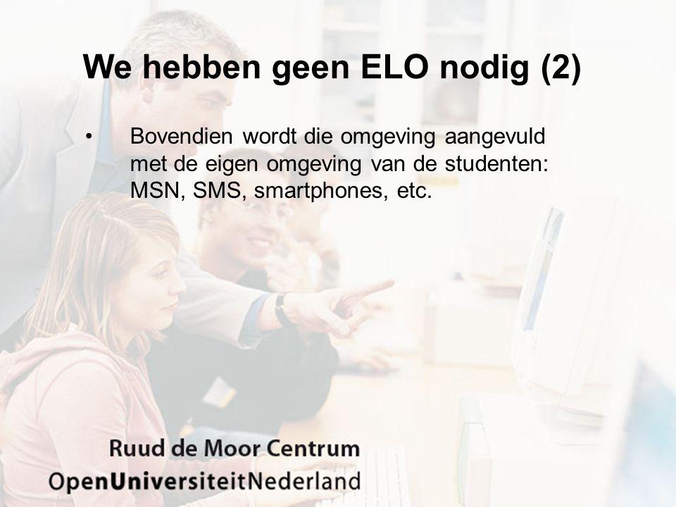 We hebben geen ELO nodig (2) Bovendien wordt die omgeving aangevuld met de eigen omgeving van de studenten: MSN, SMS, smartphones, etc.