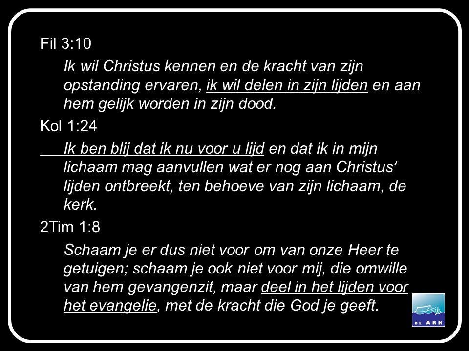 Fil 3:10 Ik wil Christus kennen en de kracht van zijn opstanding ervaren, ik wil delen in zijn lijden en aan hem gelijk worden in zijn dood. Kol 1:24